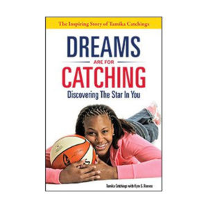 Tamika Catchings Dream Are For Catching